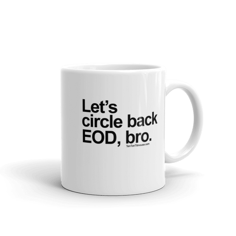 Funny Mug: Let's circle back EOD, bro
