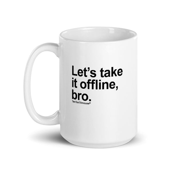 Ten Ton Titmouse Funny Mug - Let's take it offline, bro