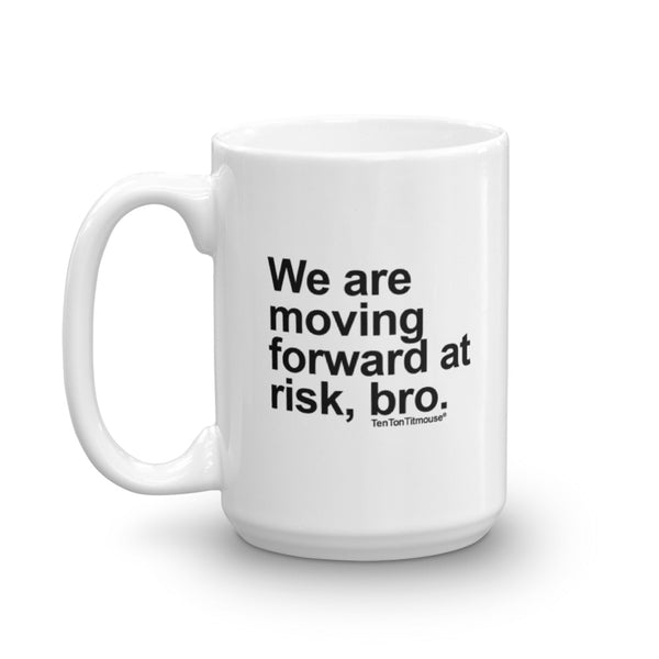 Funny office mug: We are moving forward at risk, bro