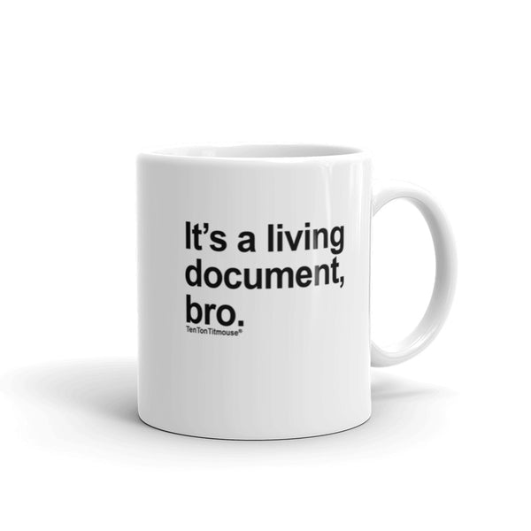Funny office mug: It's a living document, bro