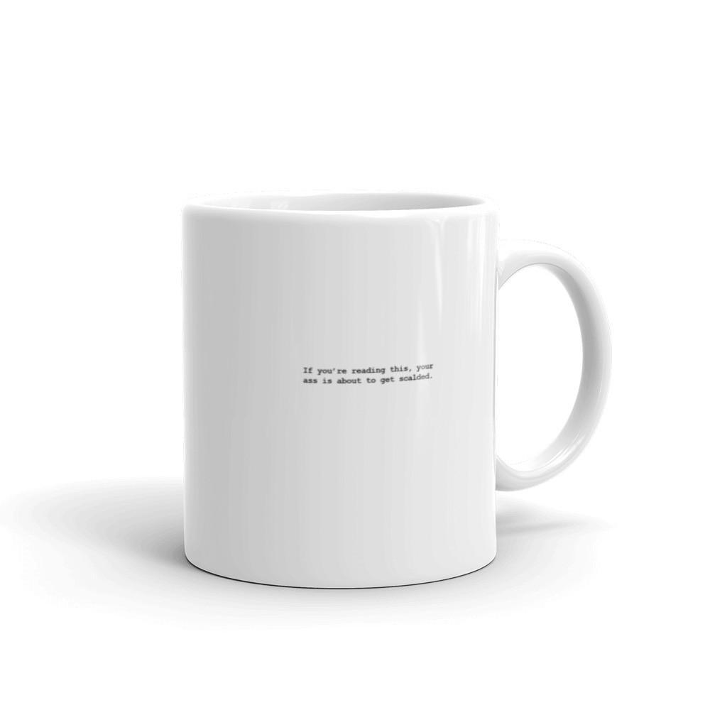 """If you're reading this, your ass is about to get scalded."" Mug"