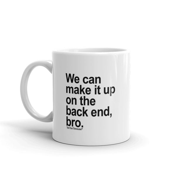 Funny Office Mug: We can make it up on the back end, bro