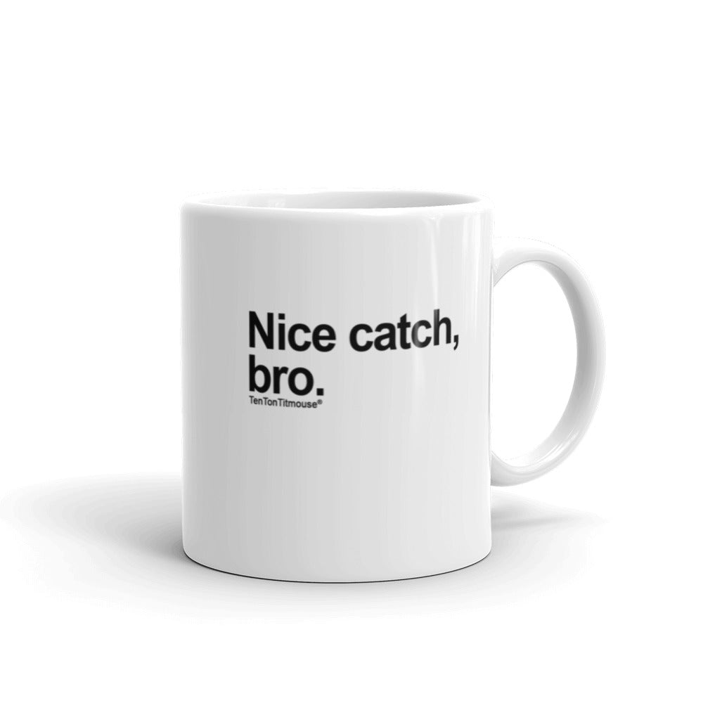 Funny office mug: Nice catch, bro