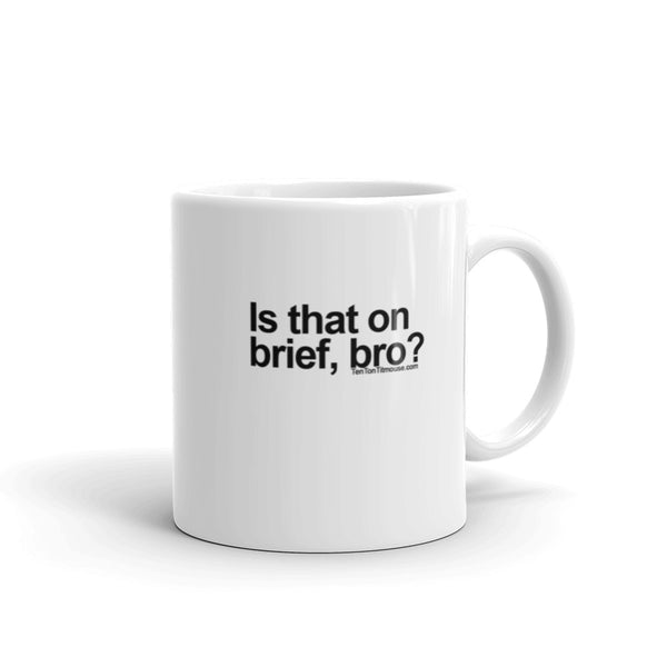 Funny Coffee Mug: Is that on brief, bro?