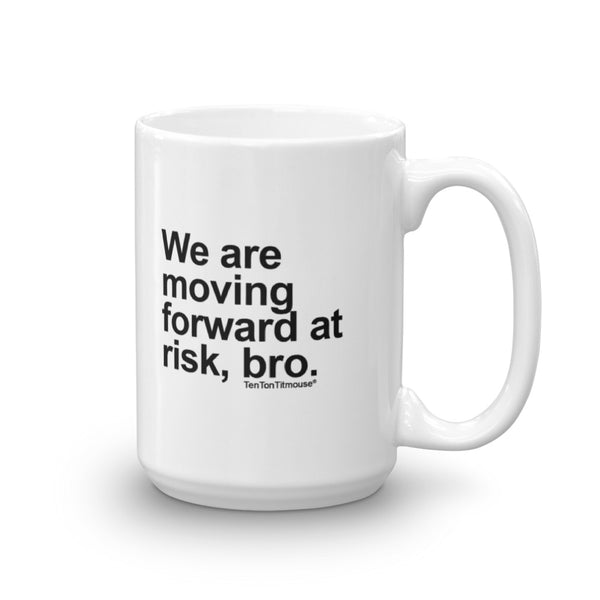 Funny office mug: Moving Forward at Risk Bro