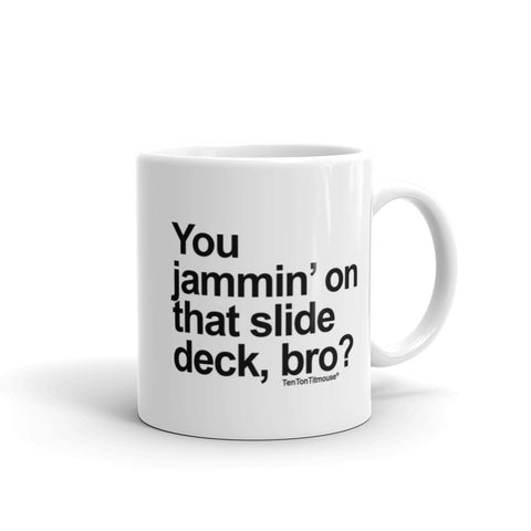 Jammin' on the Slide Deck, Bro Mug