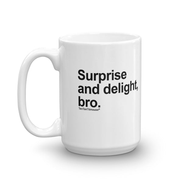 funny mug: Surprise and Delight, Bro