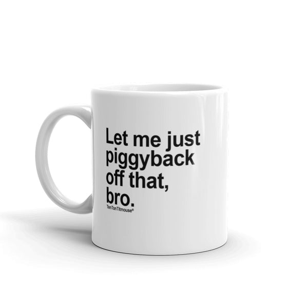 Funny office mug: Let me just piggyback off that, bro