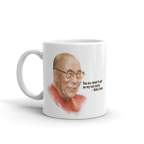 "Funny Coffee Mug: Words of Wisdom, Dalai Lama portrait with quote, ""You are about to get on my last nerve."""