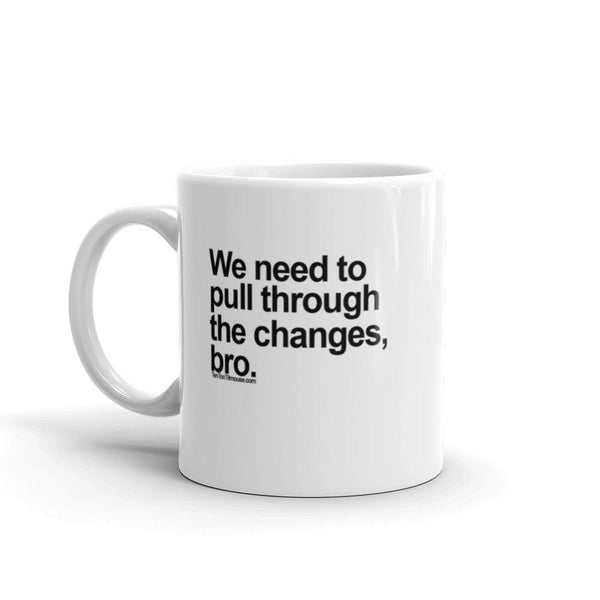 Funny Mug: Pull through the changes, bro