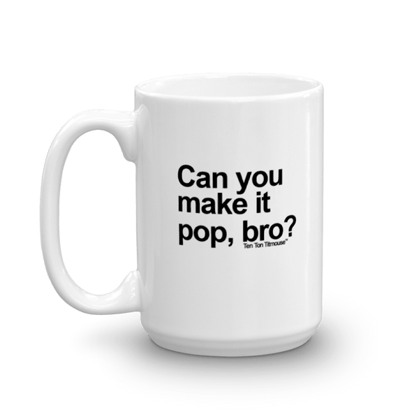 funny mug: make it pop, bro