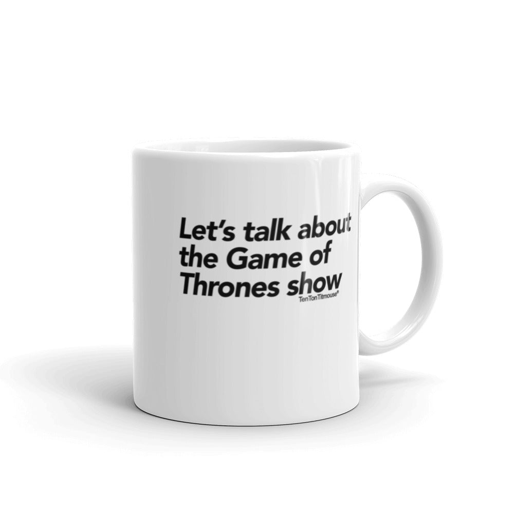 Funny Mug: Let's talk about the Game of Thrones show