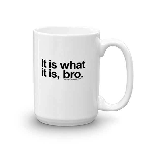 It Is What It Is, Bro Mug