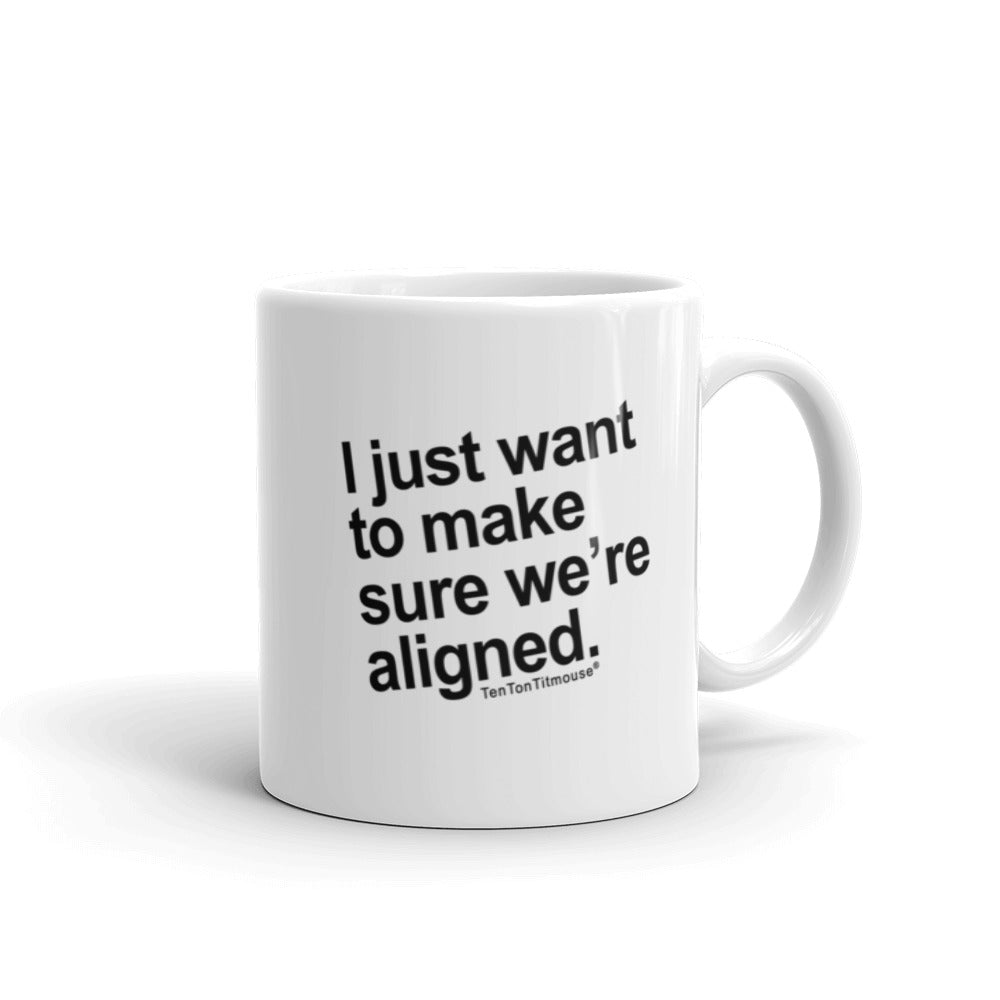 "Funny Office Mug: ""I just want to make sure we're aligned"" is printed crookedly on mug"