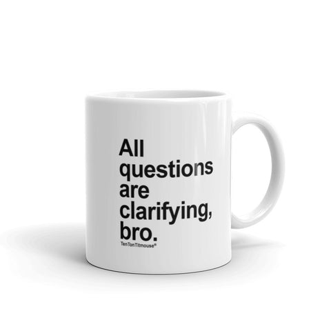 All Questions Are Clarifying, Bro Mug