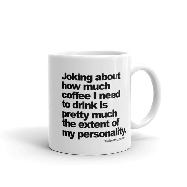 Funny Coffee Mug - The Extent of My Personality