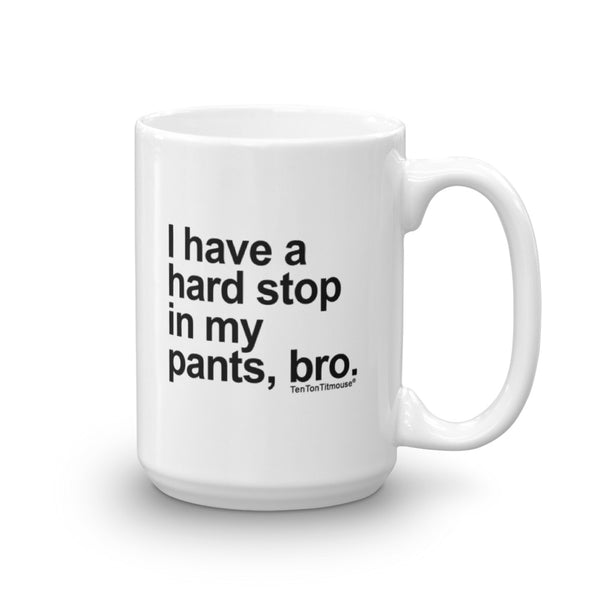 funny office mug: I have a hard stop in my pants bro