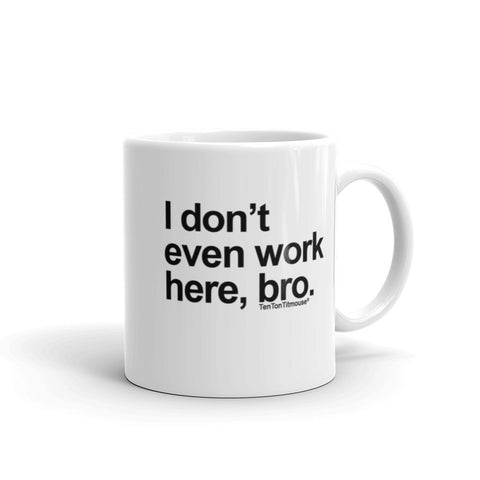I Don't Even Work Here, Bro Mug
