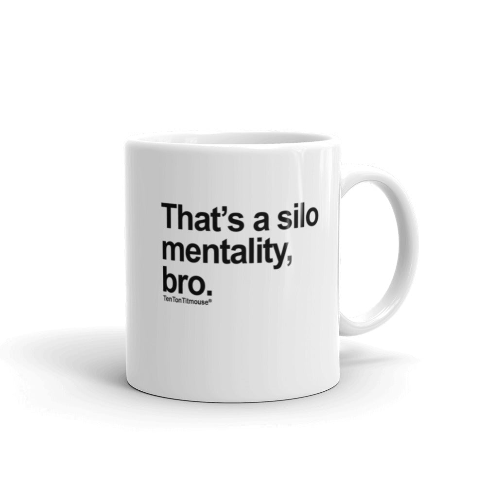 Funny Office Mug: That's a silo mentality, bro