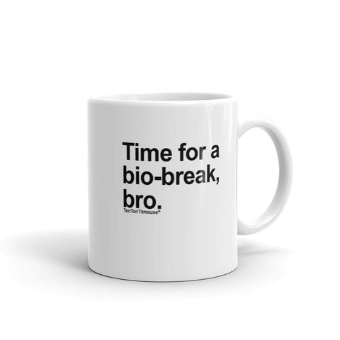 Ten Ton Titmouse Funny Office Mug: Time for a bio-break, bro