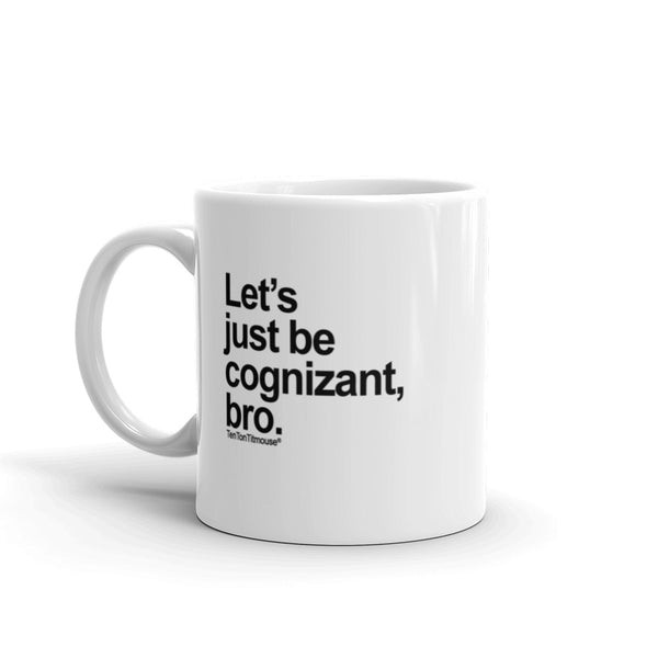Funny office mug: Let's just be cognizant, bro