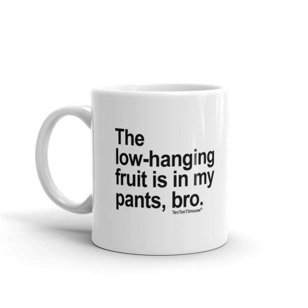 Funny office mug: The low-hanging fruit is in my pants, bro