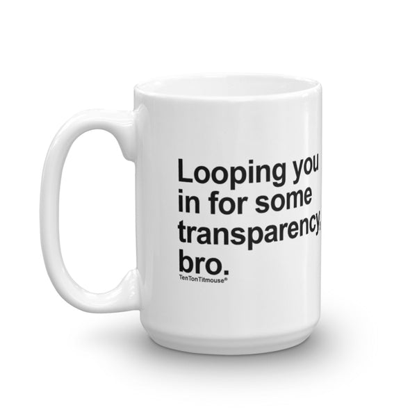Funny office Mug: Looping you in for some transparency