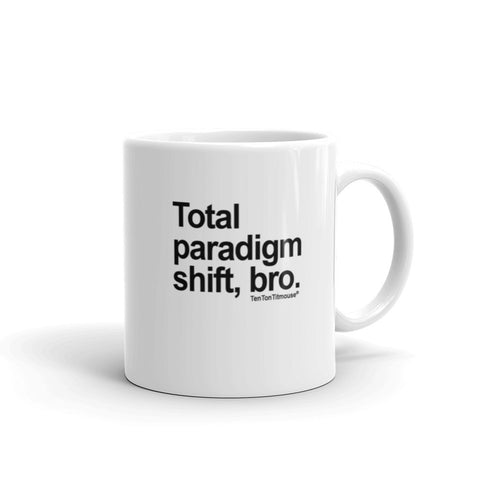 Funny Office Mug: Total Paradigm Shift, Bro