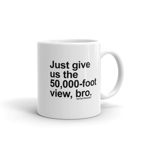 Funny office mug: Just give us the 50,000-foot view, bro