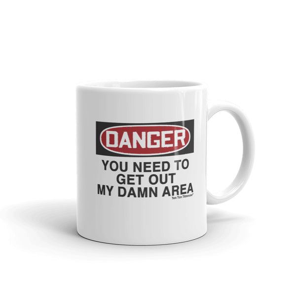 Ten Ton Titmouse Funny coffee mug: Danger, you need to get out my damn area