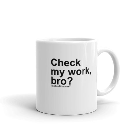 Funny office mug: Check my work, bro?
