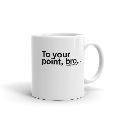 Funny office mug: To your point bro