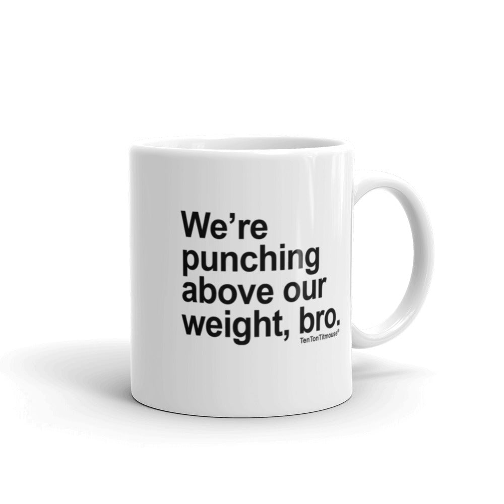 Funny office mug: We are punching above our weight, bro