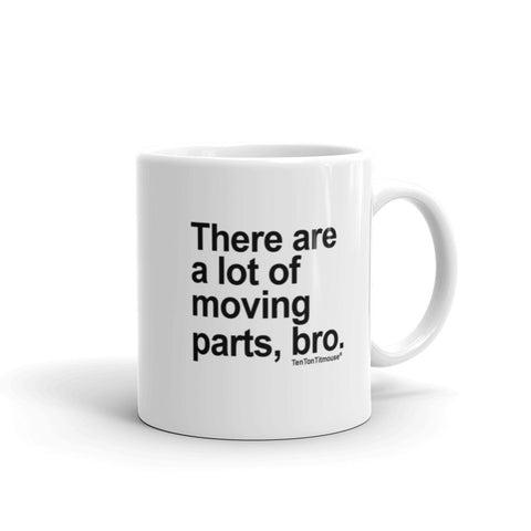 Funny Office Mug: There are a lot of moving parts, bro