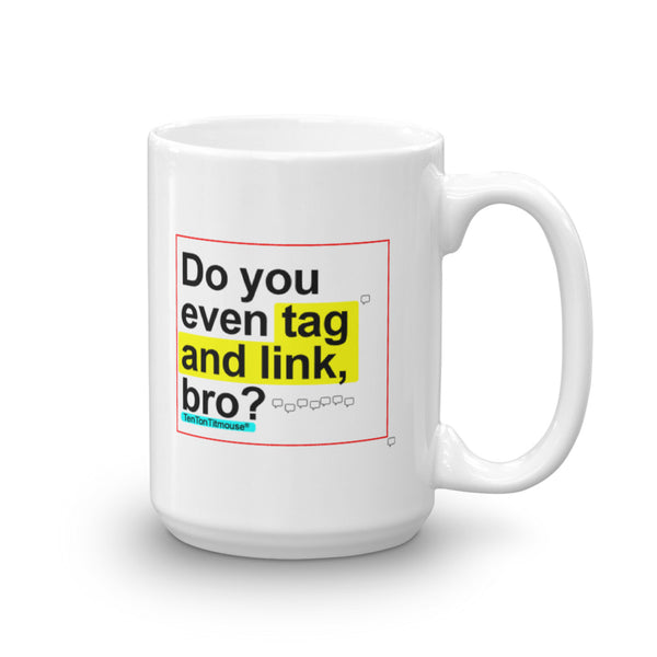 Funny office mug: Do you even tag and link, bro?