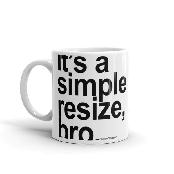 Funnny office mug: It's a simple resize bro