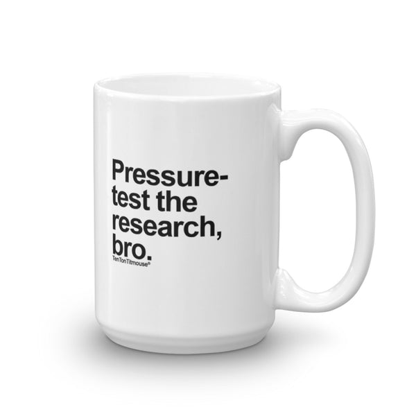 Funny office mug: Pressure-test the research, bro