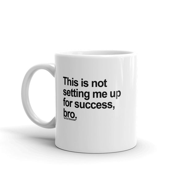 Funny office mug: This is not setting me up for success, bro