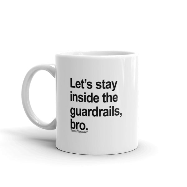 funny office mug: Let's stay inside the guardrails, bro