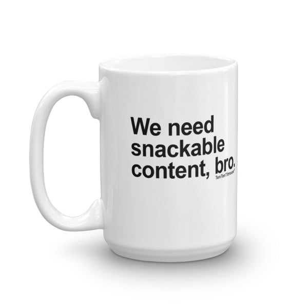 Funny office mug: We need snackable content bro