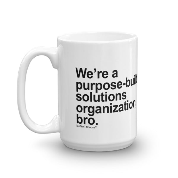 Funny office mug: We're a purpose-built solutions organization, bro