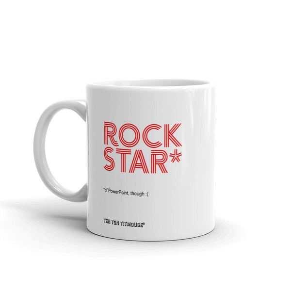 ten ton titmouse funny office mug: ROCKSTAR* - footnote: *of PowerPoint, though :(