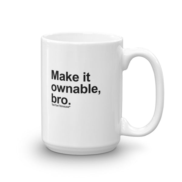 Funny office mug: Make it ownable, bro