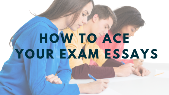 How to Ace your Exam Essays!