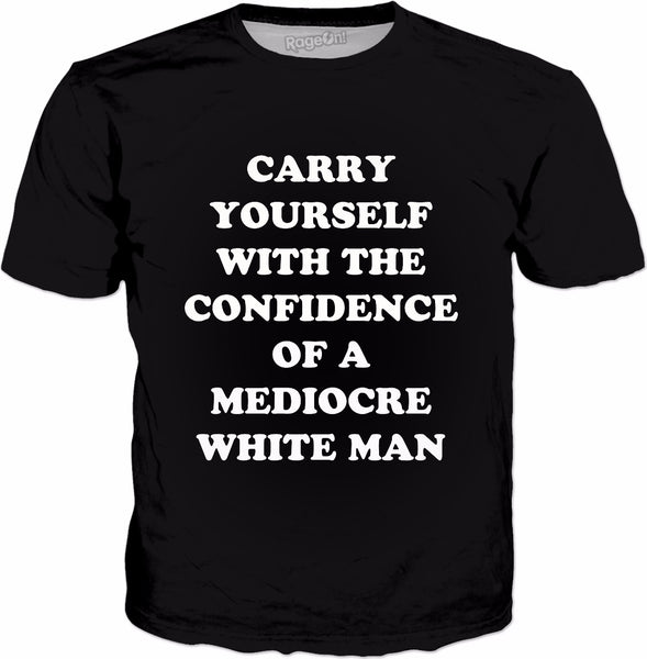 Carry Yourself With Confidence Mediocre White Man T-Shirt -