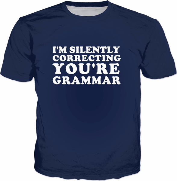 I'm Silently Correcting You're Grammar T-Shirt - Funny Joke