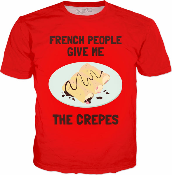 French People Give Me The Crepes T-Shirt - French Crepe
