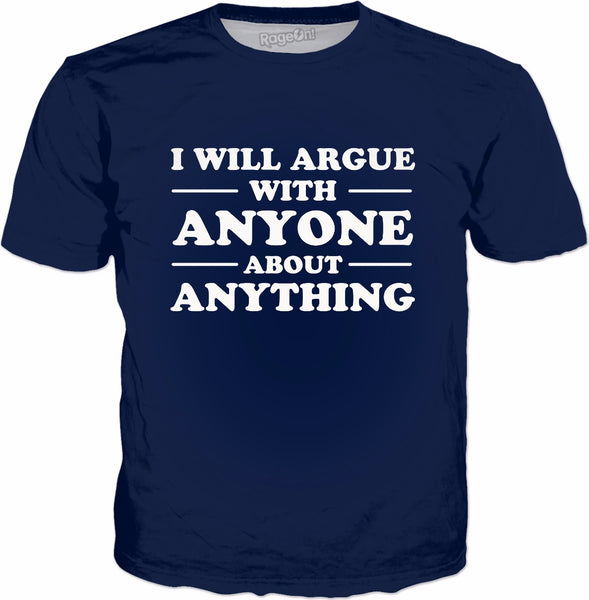 I Will Argue With Anyone About Anything T-Shirt - Funny