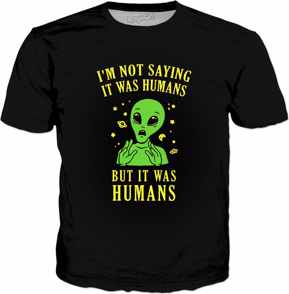 I'm Not Saying It Was Humans But It Was Humans T-Shirt - UFO
