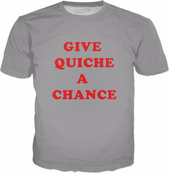 Give Quiche A Chance T-Shirt - Funny Quiche